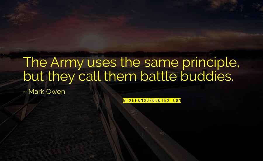 We Are Best Buddies Quotes By Mark Owen: The Army uses the same principle, but they