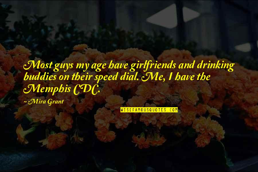 We Are Best Buddies Quotes By Mira Grant: Most guys my age have girlfriends and drinking