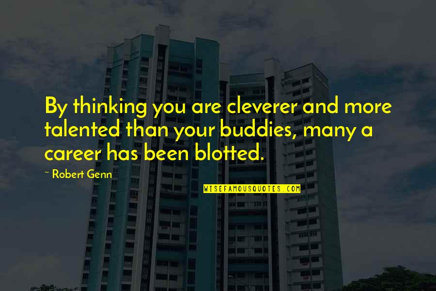 We Are Best Buddies Quotes By Robert Genn: By thinking you are cleverer and more talented