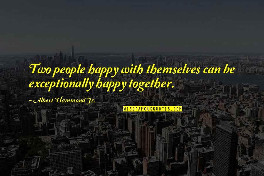 We Are Happy Together Quotes By Albert Hammond Jr.: Two people happy with themselves can be exceptionally