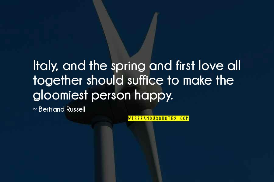We Are Happy Together Quotes By Bertrand Russell: Italy, and the spring and first love all