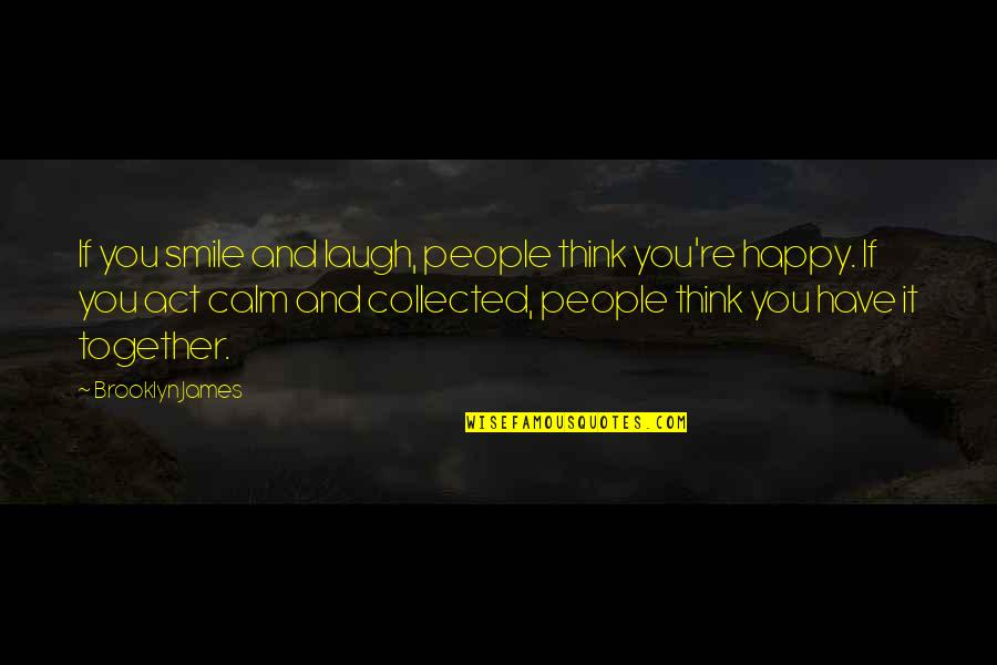 We Are Happy Together Quotes By Brooklyn James: If you smile and laugh, people think you're