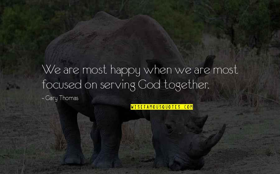 We Are Happy Together Quotes By Gary Thomas: We are most happy when we are most