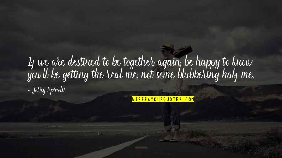 We Are Happy Together Quotes By Jerry Spinelli: If we are destined to be together again,