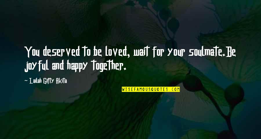We Are Happy Together Quotes By Lailah Gifty Akita: You deserved to be loved, wait for your