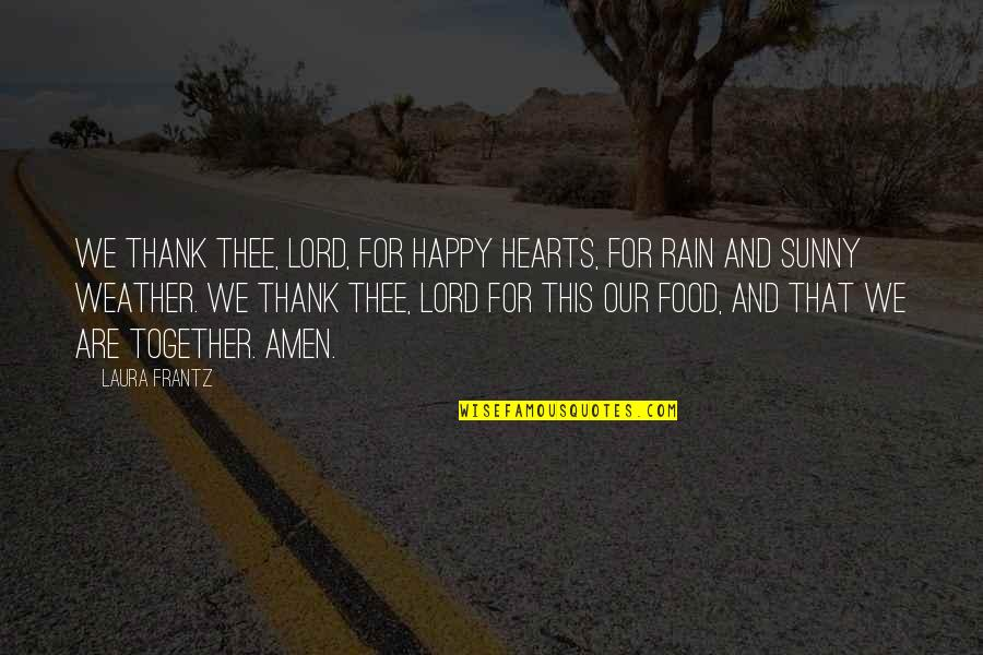 We Are Happy Together Quotes By Laura Frantz: We thank Thee, Lord, for happy hearts, for