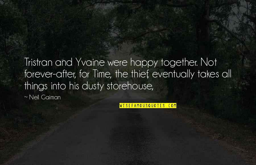 We Are Happy Together Quotes By Neil Gaiman: Tristran and Yvaine were happy together. Not forever-after,