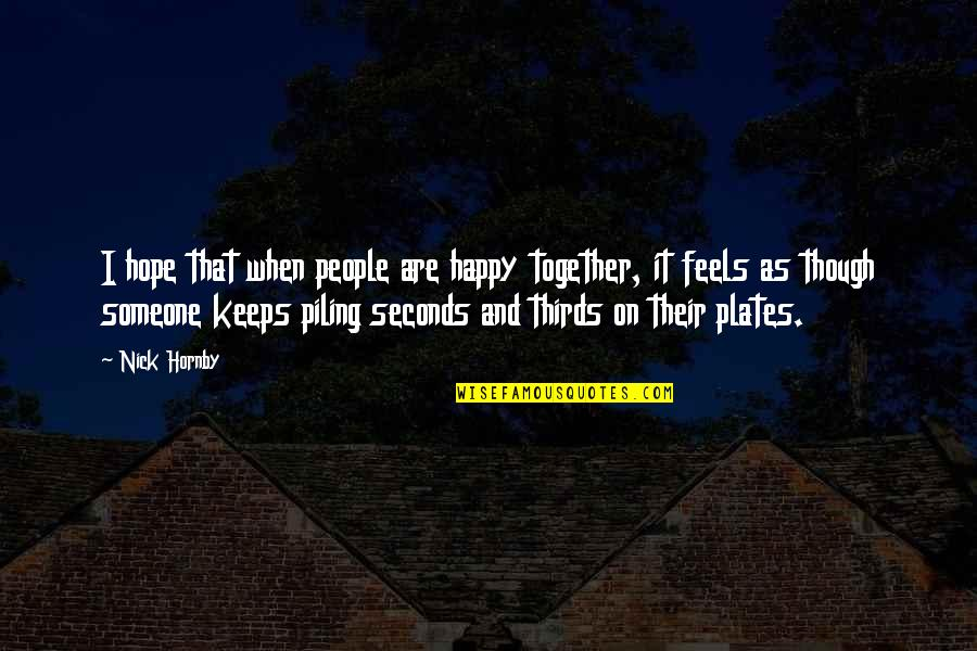We Are Happy Together Quotes By Nick Hornby: I hope that when people are happy together,