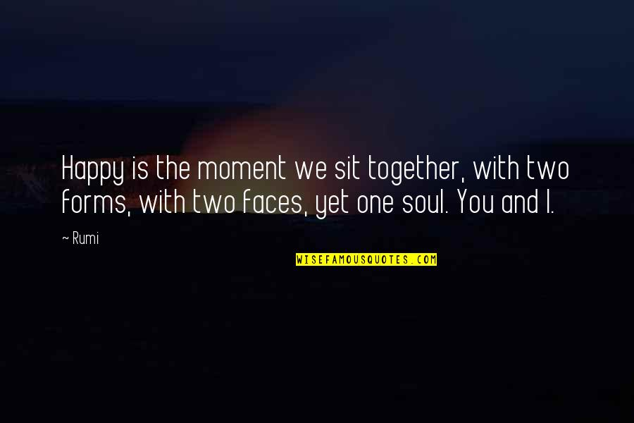 We Are Happy Together Quotes By Rumi: Happy is the moment we sit together, with