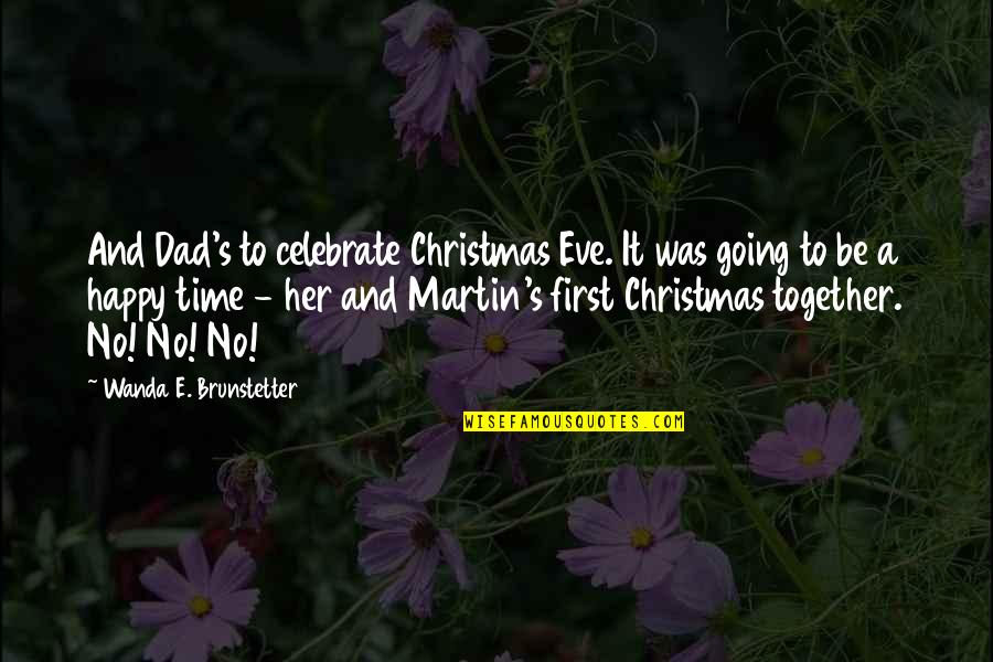We Are Happy Together Quotes By Wanda E. Brunstetter: And Dad's to celebrate Christmas Eve. It was