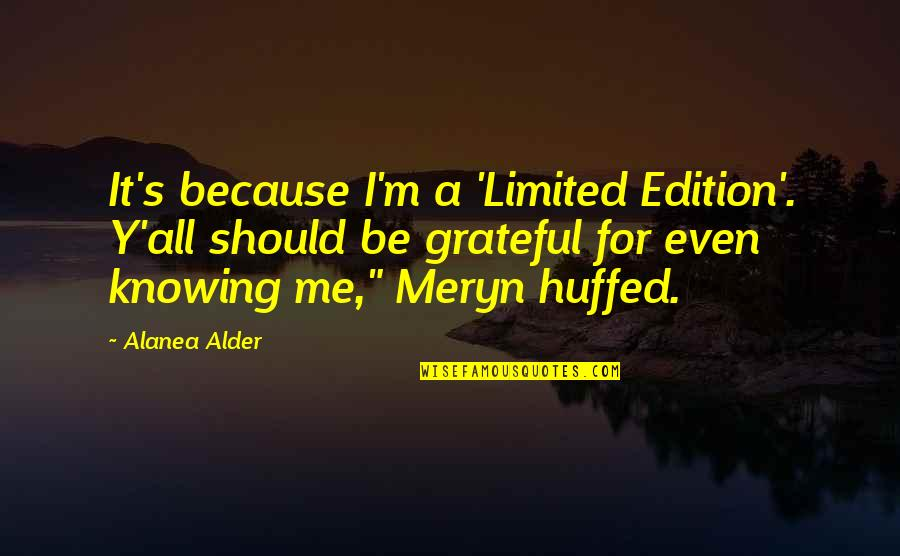 We Are Limited Edition Quotes By Alanea Alder: It's because I'm a 'Limited Edition'. Y'all should