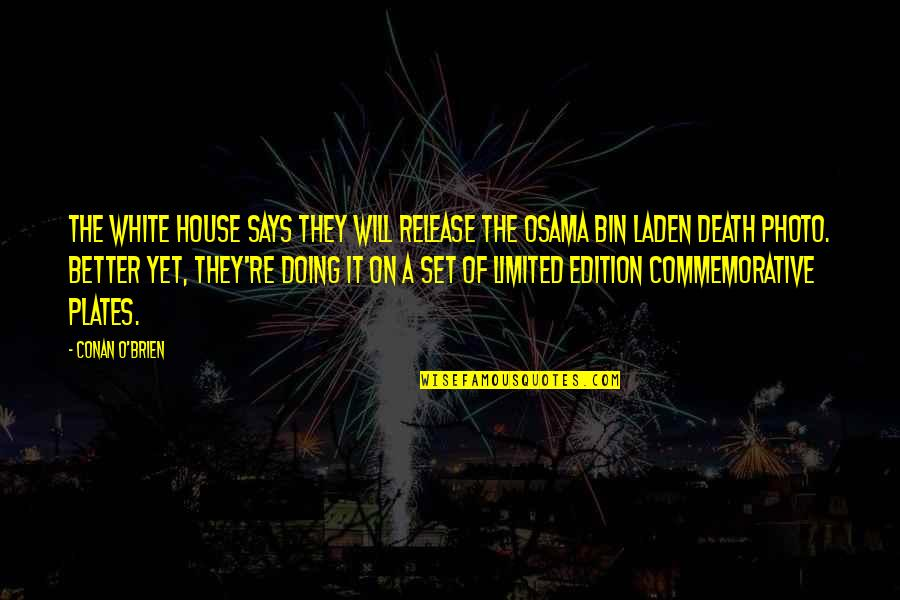 We Are Limited Edition Quotes By Conan O'Brien: The White House says they will release the