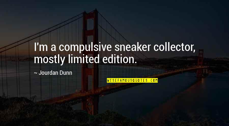 We Are Limited Edition Quotes By Jourdan Dunn: I'm a compulsive sneaker collector, mostly limited edition.