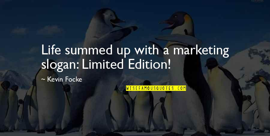 We Are Limited Edition Quotes By Kevin Focke: Life summed up with a marketing slogan: Limited