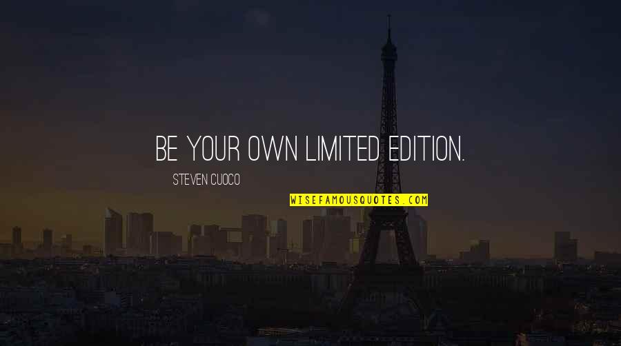 We Are Limited Edition Quotes By Steven Cuoco: Be your own limited edition.