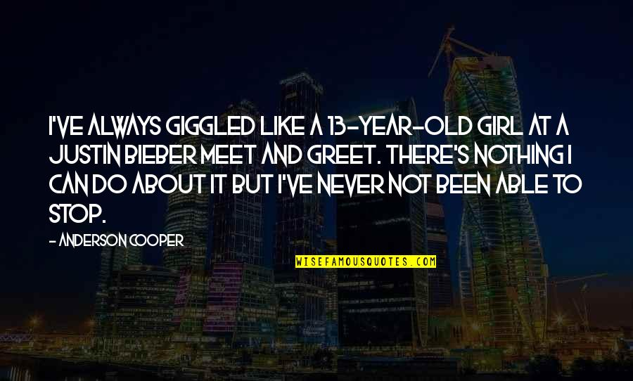 We Are Never Too Old Quotes By Anderson Cooper: I've always giggled like a 13-year-old girl at