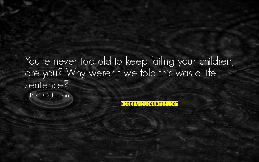 We Are Never Too Old Quotes By Beth Gutcheon: You're never too old to keep failing your