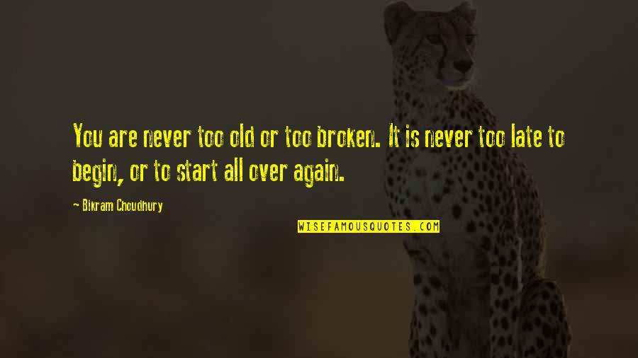 We Are Never Too Old Quotes By Bikram Choudhury: You are never too old or too broken.