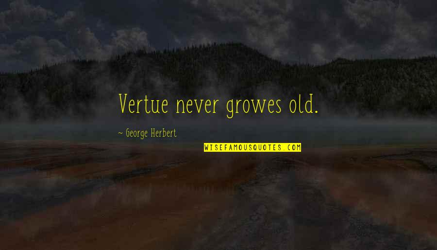 We Are Never Too Old Quotes By George Herbert: Vertue never growes old.