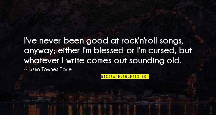 We Are Never Too Old Quotes By Justin Townes Earle: I've never been good at rock'n'roll songs, anyway;