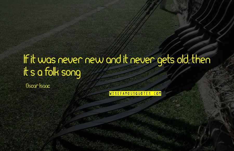 We Are Never Too Old Quotes By Oscar Isaac: If it was never new and it never