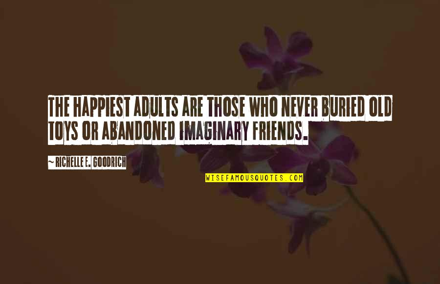 We Are Never Too Old Quotes By Richelle E. Goodrich: The happiest adults are those who never buried