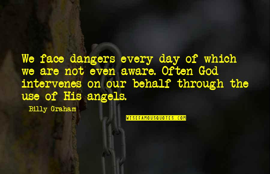 We Are Not Angels Quotes By Billy Graham: We face dangers every day of which we