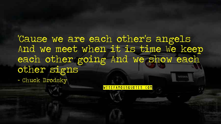 We Are Not Angels Quotes By Chuck Brodsky: 'Cause we are each other's angels And we