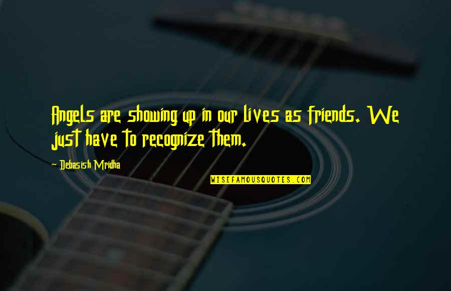 We Are Not Angels Quotes By Debasish Mridha: Angels are showing up in our lives as