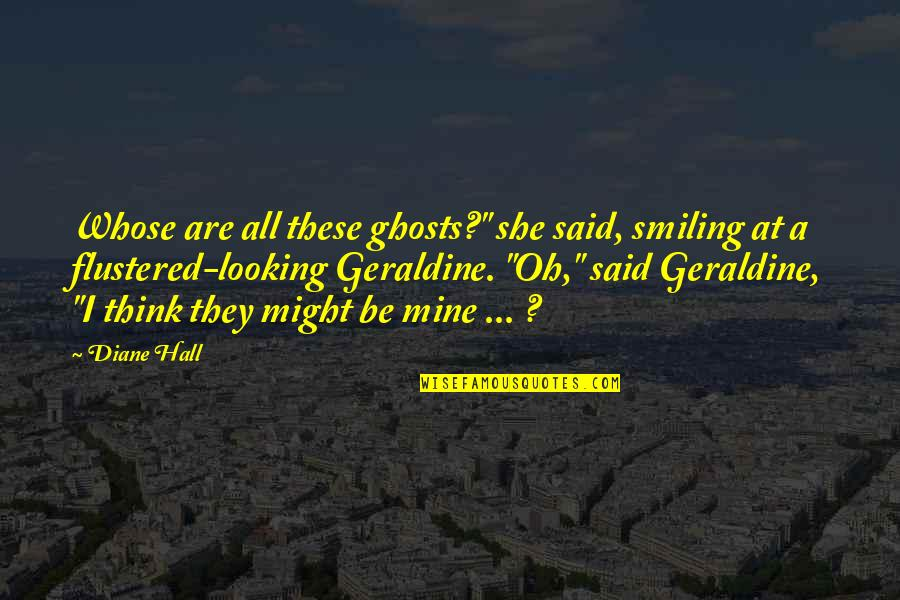"""We Are Not Angels Quotes By Diane Hall: Whose are all these ghosts?"""" she said, smiling"""