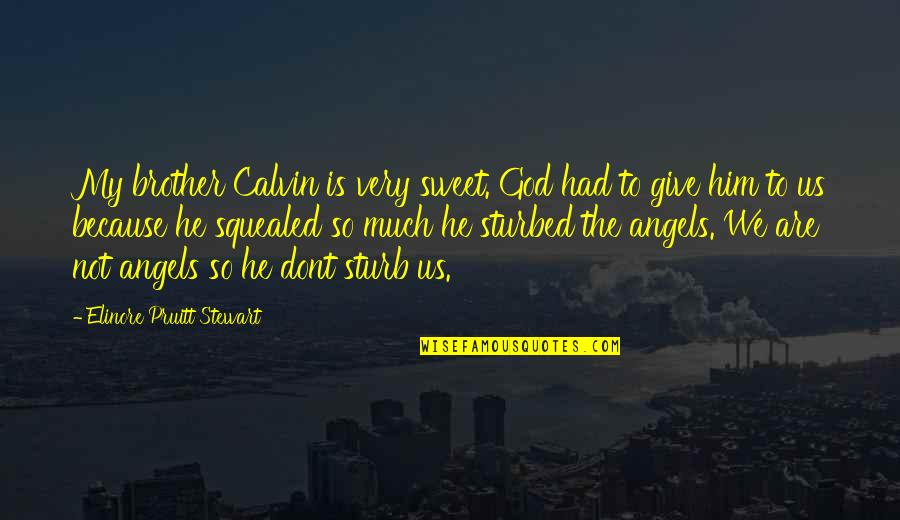 We Are Not Angels Quotes By Elinore Pruitt Stewart: My brother Calvin is very sweet. God had