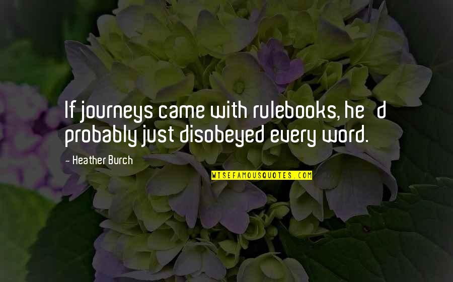 We Are Not Angels Quotes By Heather Burch: If journeys came with rulebooks, he'd probably just