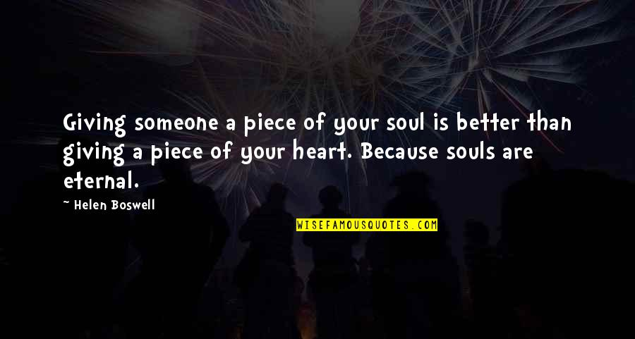 We Are Not Angels Quotes By Helen Boswell: Giving someone a piece of your soul is