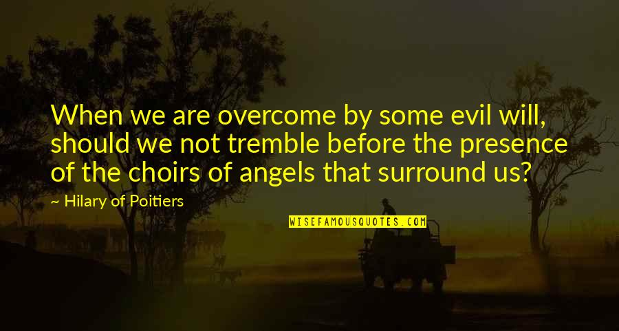 We Are Not Angels Quotes By Hilary Of Poitiers: When we are overcome by some evil will,