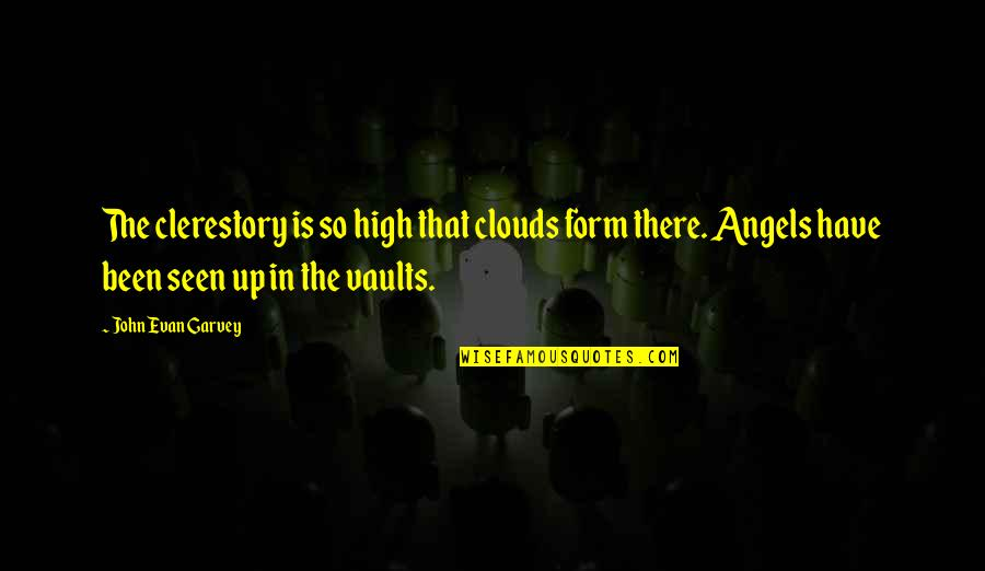 We Are Not Angels Quotes By John Evan Garvey: The clerestory is so high that clouds form