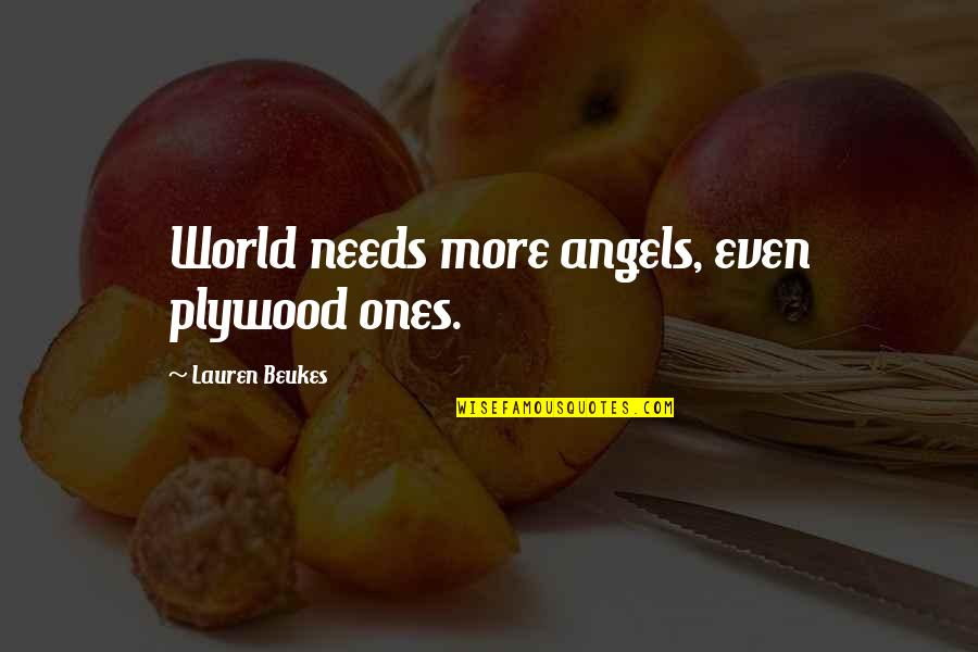 We Are Not Angels Quotes By Lauren Beukes: World needs more angels, even plywood ones.
