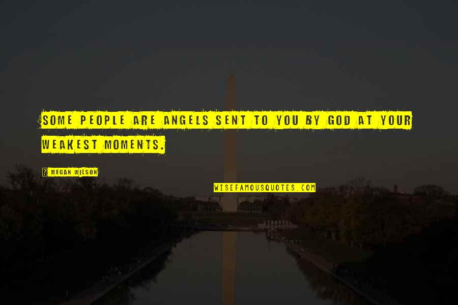 We Are Not Angels Quotes By Megan Wilson: Some people are angels sent to you by