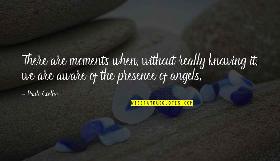 We Are Not Angels Quotes By Paulo Coelho: There are moments when, without really knowing it,