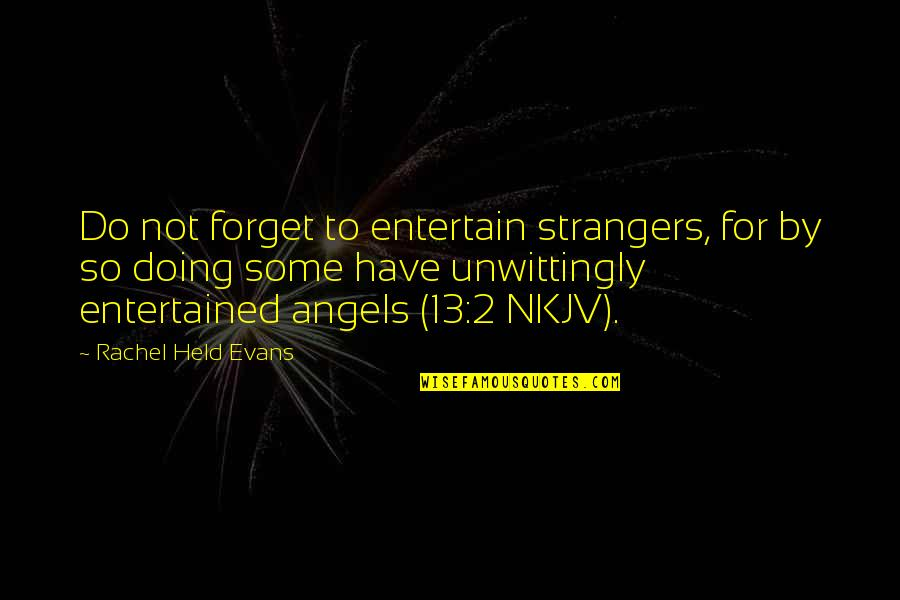We Are Not Angels Quotes By Rachel Held Evans: Do not forget to entertain strangers, for by