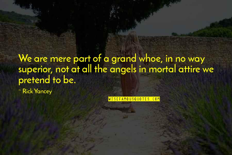 We Are Not Angels Quotes By Rick Yancey: We are mere part of a grand whoe,