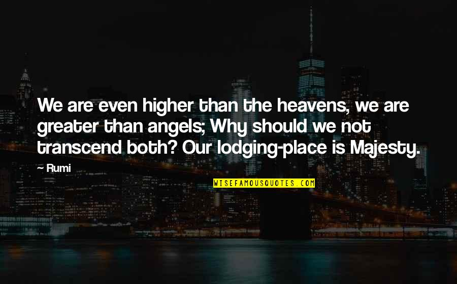 We Are Not Angels Quotes By Rumi: We are even higher than the heavens, we