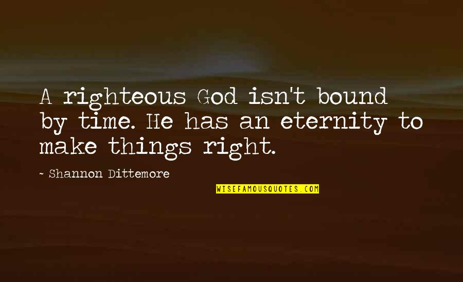 We Are Not Angels Quotes By Shannon Dittemore: A righteous God isn't bound by time. He