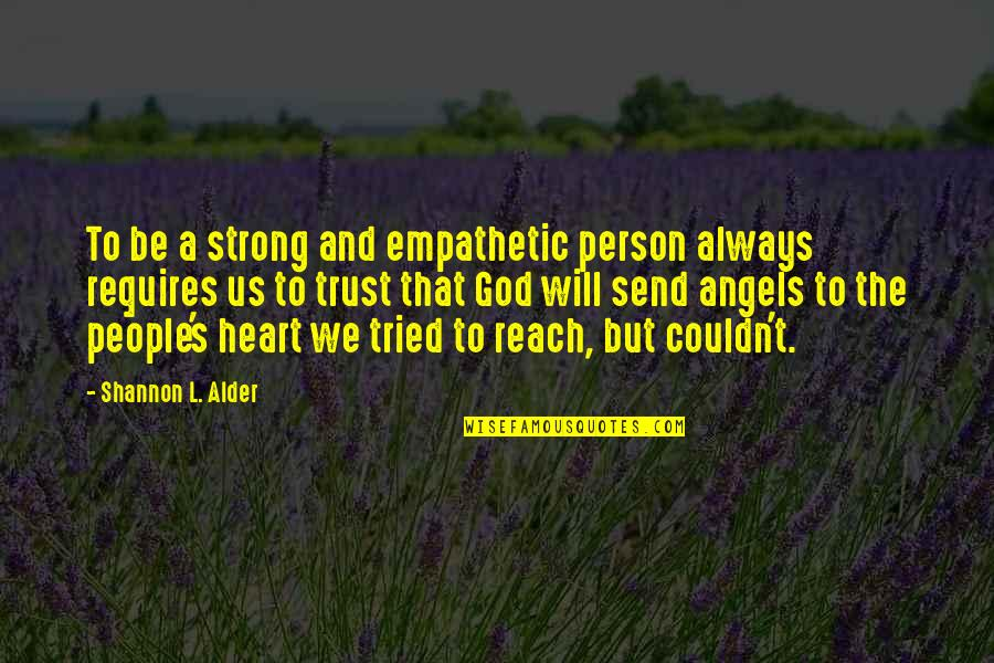 We Are Not Angels Quotes By Shannon L. Alder: To be a strong and empathetic person always