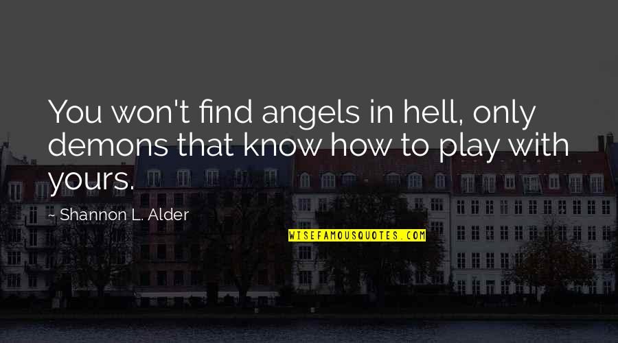 We Are Not Angels Quotes By Shannon L. Alder: You won't find angels in hell, only demons