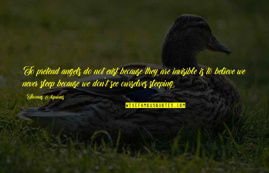 We Are Not Angels Quotes By Thomas Aquinas: To pretend angels do not exist because they