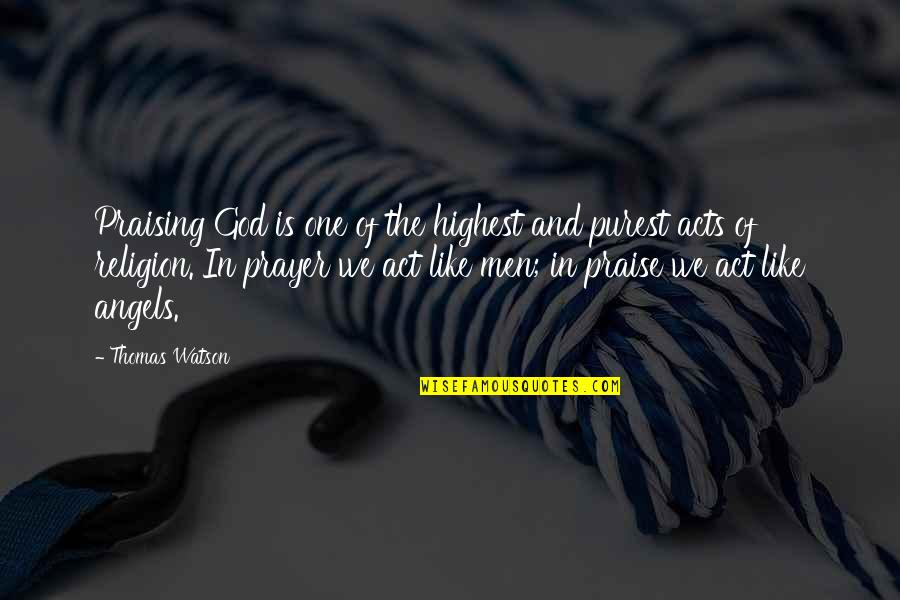 We Are Not Angels Quotes By Thomas Watson: Praising God is one of the highest and
