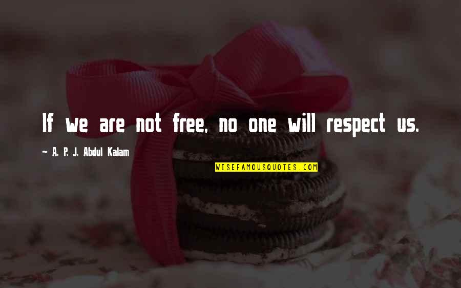 We Are Not Free Quotes By A. P. J. Abdul Kalam: If we are not free, no one will