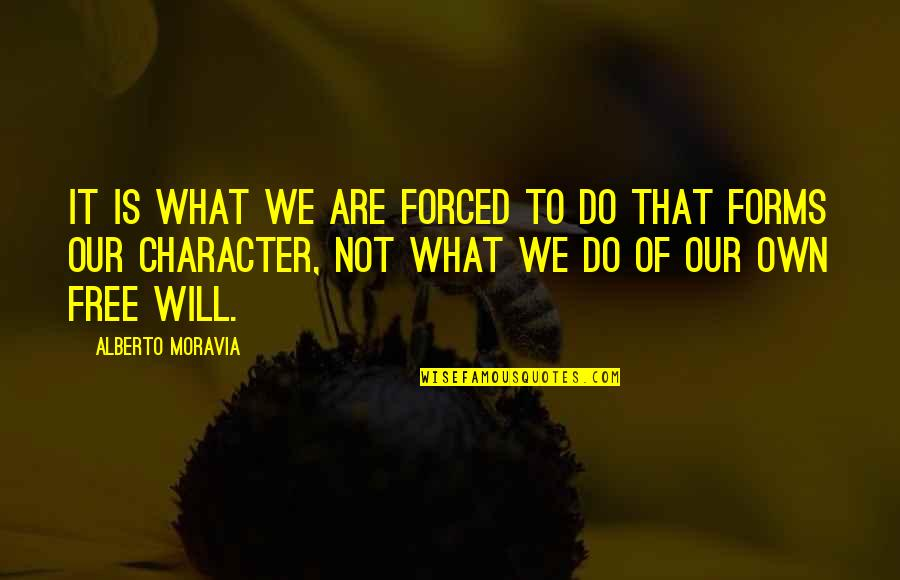 We Are Not Free Quotes By Alberto Moravia: It is what we are forced to do
