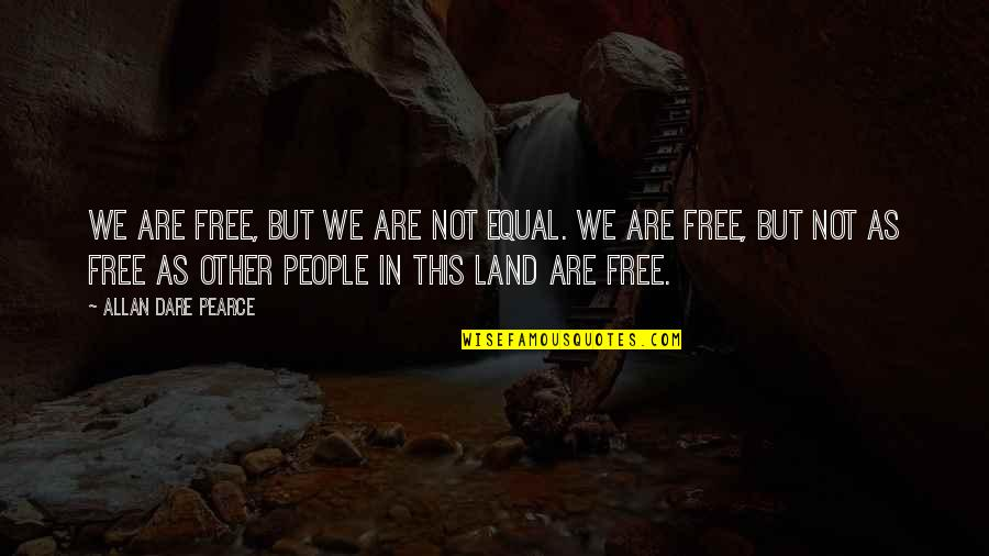 We Are Not Free Quotes By Allan Dare Pearce: We are free, but we are not equal.