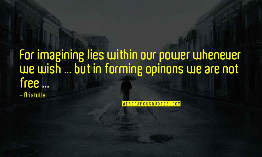We Are Not Free Quotes By Aristotle.: For imagining lies within our power whenever we